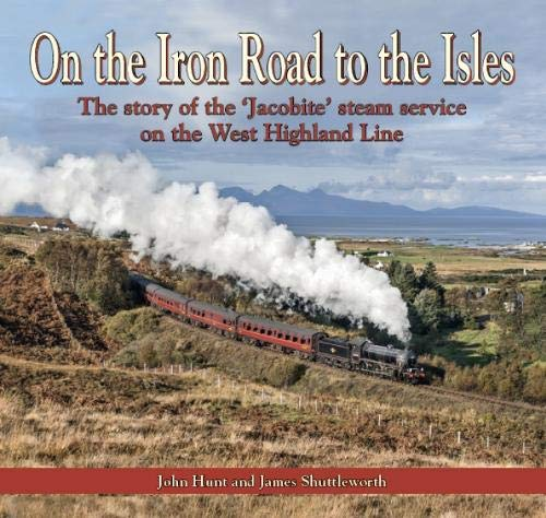 On the Iron Road to the Isles: The story of the 'Jacobite' steam service on the West Highland Line