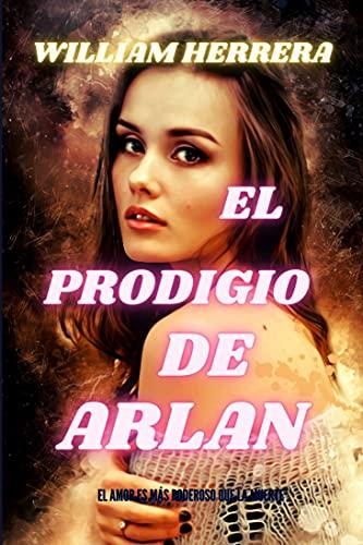 EL PRODIGIO DE ARLAN de WILLIAM HERRERA