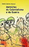 Memórias do Colonialismo e da Guerra (Arquivos Históricos)