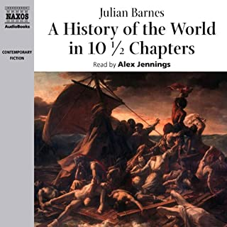 A History of the World in 10 1/2 Chapters                   By:                                                                                                                                 Julian Barnes                               Narrated by:                                                                                                                                 Alex Jennings                      Length: 10 hrs and 54 mins     167 ratings     Overall 3.8