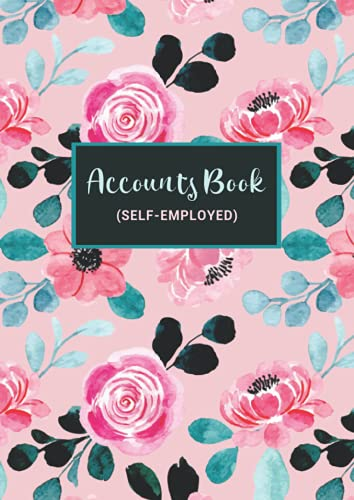 Accounts Book Self Employed: An A4 Financial Journal Tracker And Bookkeeping Ledger For Women, Girls, Men, And Boys For Small Business, Office, Self-Employed, Sole Trader, Hairdresser To Budget, Register, Record Paid Receipts & Check Cash Account Balance (Income And Outgoing Accounting Log Book)