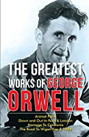 The Greatest Works Of George Orwell (5 Books) Including 1984 & Non-Fiction