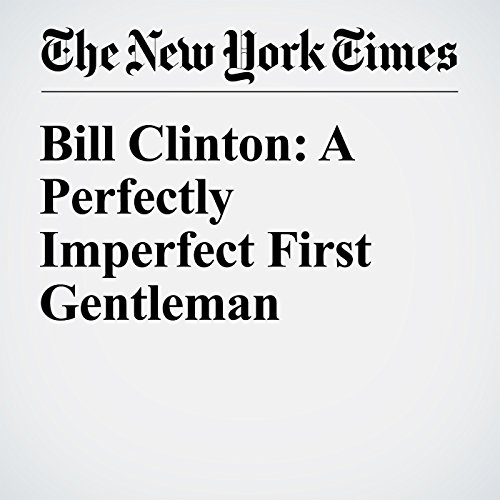 Bill Clinton: A Perfectly Imperfect First Gentleman cover art