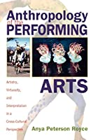 Anthropology of the Performing Arts: Artistry, Virtuosity, and Interpretation in Cross-Cultural Perspective