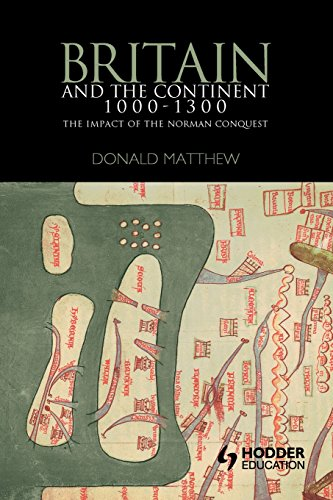 Britain and the Continent 1000-1300: The Impact of the Norman Conquest (Britain and Europe)