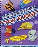 Aviones de papel. Top flight: 20 modelos y tres niveles diferentes de dificultad. Incluye papeles e instrucciones detalladas. (Actividades y destrezas)