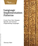 Language Implementation Patterns: Create Your Own Domain-Specific and General Programming Languages (Pragmatic...