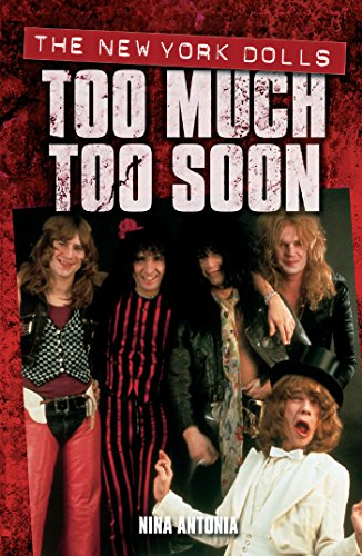 Too Much, Too Soon The Makeup Breakup of The New York Dolls: Too Much Too Soon (English Edition)