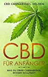 CBD für Anfänger: Was du über Cannabidiol wissen solltest! Grundlagenbuch für Anfänger. Wirkung, Anwendung, Einnahme, Dosierung und Studien