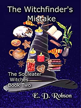 The Witchfinder's Mistake: The Souleater Witches Book Two: The Souleater Witches Book Two by [E. D.  Robson]