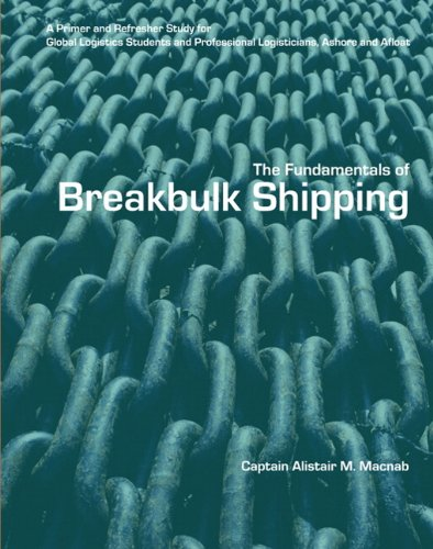 The Fundamentals of BreakBulk Shipping: A Primer and Refresher Study for Global Logistics Students and Professional Logisticians, Ashore and Afloat