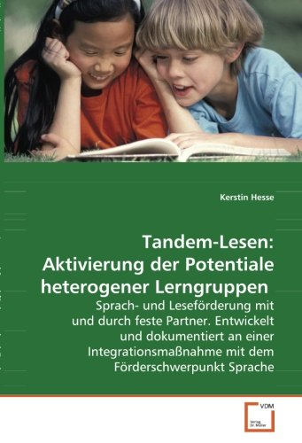 Tandem-Lesen: Aktivierung der Potentiale heterogener Lerngruppen.: Sprach- und Leseförderung mit und durch feste Partner. Entwickelt und dokumentiert ... mit dem Förderschwerpunkt Sprache.