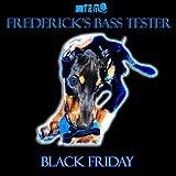 Frederick's Bass Tester: Black Friday (2016)
