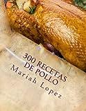 300 Recetas de pollo: 300 Deliciosas recetas de pollo que para complacer a su paladar!