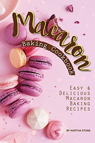 Macaron Baking Cookbook: Easy Delicious Macaron Baking Recipes
