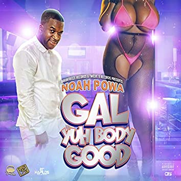 Gal Yuh Body Good