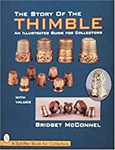 The Story of the Thimble: An Illustrated Guide for Collectors (A Schiffer Book for Collectors) by Bridget McConnel (2007-07-01)