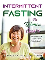 Intermittent fasting for women over 50: The Complete Guide for to Improve Health