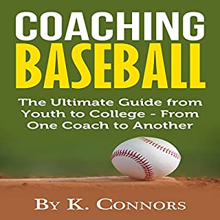 Coaching Baseball     The Ultimate Guide from Youth to College from One Coach to Another              By:                                                                                                                                 K. Connors                               Narrated by:                                                                                                                                 Troy McElfresh                      Length: 34 mins     Not rated yet     Overall 0.0