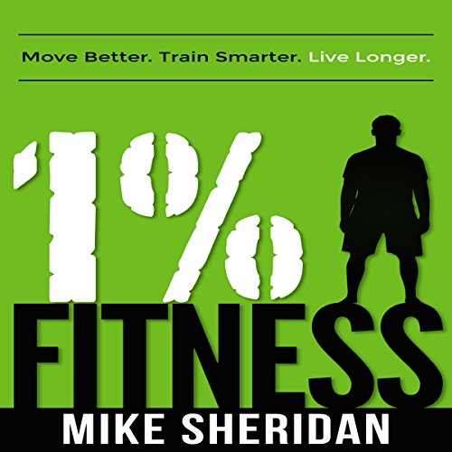1% Fitness     Move Better. Train Smarter. Live Longer.              By:                                                                                                                                 Mike Sheridan                               Narrated by:                                                                                                                                 Todd Eflin                      Length: 4 hrs and 16 mins     2 ratings     Overall 5.0