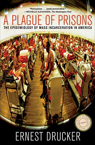 A Plague of Prisons: The Epidemiology of Mass Incarceration in America (English Edition)
