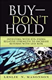 Buy--Don't Hold: Investing with Etfs Using Relative Strength to Increase Returns with Less Risk (Paperback) - Leslie N. Masonson