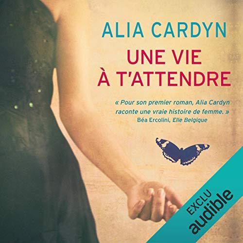 Une vie à t'attendre                   De :                                                                                                                                 Alia Cardyn                               Lu par :                                                                                                                                 Marine Royer                      Durée : 7 h et 23 min     2 notations     Global 4,5