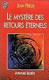 Le mystère des retours éternels - Réincarnation, un problème ouvert - J'ai Lu - 04/01/1999