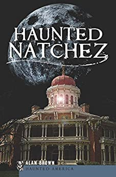 Haunted Natchez (Haunted America) by [Alan Brown]