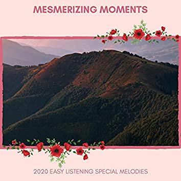 Mesmerizing Moments - 2020 Easy Listening Special Melodies