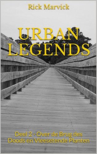 Urban Legends: Deel 2 - Over de Brug des Doods en Vleesetende Planten