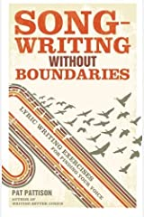 Songwriting Without Boundaries: Lyric Writing Exercises for Finding Your Voice by Pat Pattison(2012-01-10) Unknown Binding