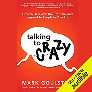 Talking to Crazy     How to Deal with the Irrational and Impossible People in Your Life              By:                                                                                                                                 Mark Goulston MD                               Narrated by:                                                                                                                                 L. J. Ganser                      Length: 7 hrs and 8 mins     963 ratings     Overall 4.4