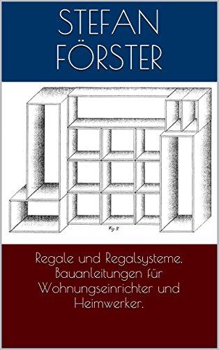 Regale und Regalsysteme. Bauanleitungen für Wohnungseinrichter und Heimwerker.