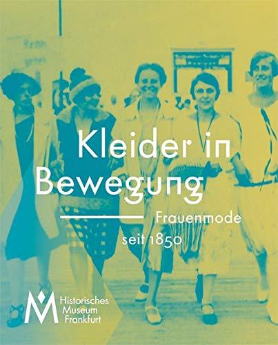 Kleider in Bewegung - Frauenmode seit 1850 (Schriften des Historischen Museums Frankfurt am Main)