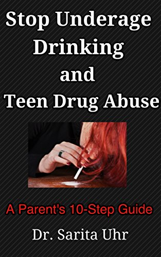 Stop Underage Drinking and Teen Drug Abuse: A Parent's 10 Step Guide (Feeling Overwhelmed Series Book 4) (English Edition)