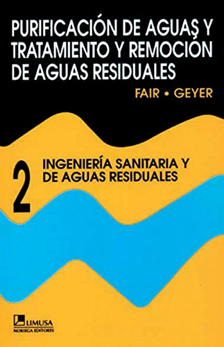 Purificacion De Agua Y Tratamiento Y Remocion De Aguas Residuales 2 / Water and Wastewater Engineering: 2 Ingenieria Sanitaria y de Aguas Residuales / ... and Wastewater Treatment and Disposal