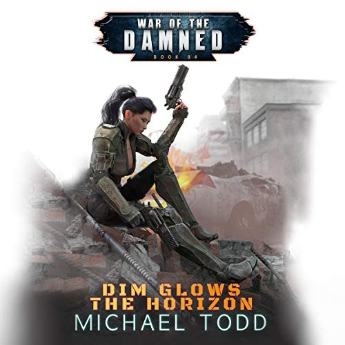 Dim Glows the Horizon: War of the Damned, Book 4