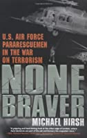 None Braver: U.S. Air Force Pararescuemen in the War on Terrorism by Michael Hirsh(2004-09-07)