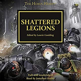Shattered Legions     The Horus Heresy, Book 43              Written by:                                                                                                                                 Dan Abnett,                                                                                        David Annandale,                                                                                        John French,                   and others                          Narrated by:                                                                                                                                 Jonathan Keeble                      Length: 13 hrs and 12 mins     7 ratings     Overall 4.9