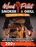 Wood Pellet Smoker and Grill Cookbook 2020 - 2021: For Real Pitmasters. 200+ Delicious Recipes and Techniques to Smoke Meats, Fish and Vegetables Like a Pro