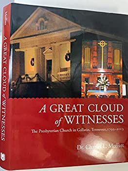Hardcover A Great Cloud of Witnesses: The Presbyterian Church in Gallatin, Tennessee, 1793-2013 Book