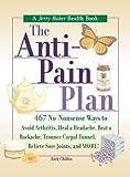 The Anti-Pain Plan: 467 No-Nonsense Ways to Avoid Arthritis, Heal a Headache, Beat a Backache,...