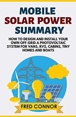 Mobile Solar Power Autonomy: How to Design and Install Your Own Off-Grid a Photovoltaic System for Vans, RVs, Cabins, Tiny Homes and Boats (English Edition)