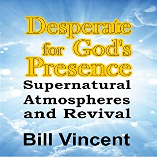 Desperate for God's Presence     Supernatural Atmospheres and Revival              By:                                                                                                                                 Bill Vincent                               Narrated by:                                                                                                                                 Michael A. Smith                      Length: 2 hrs and 12 mins     12 ratings     Overall 4.9