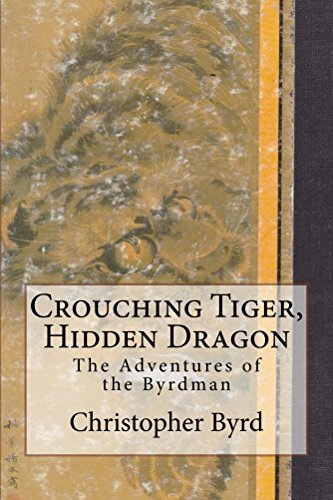 Crouching Tiger, Hidden Dragon (The Adventures of the Byrdman Book 3) (English Edition)