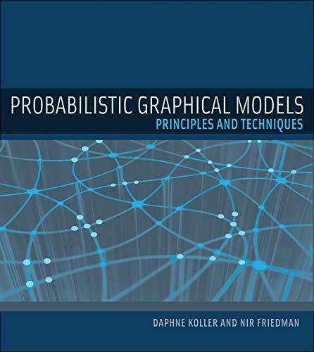 Probabilistic Graphical Models: Principles and Techniques...