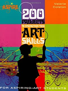 200 Projects to Strengthen Your Art Skills: For Aspiring Art Students (Aspire)