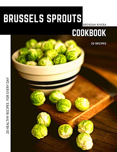 Brussels Sprouts: 20 Healthy Recipes for every day (English Edition)