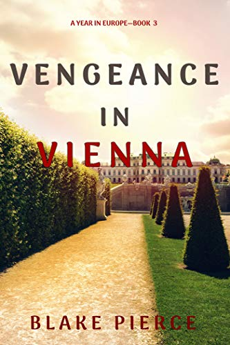 Vengeance in Vienna (A Year in Europe—Book 3) by [Blake Pierce]